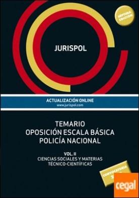 Temario oposición escala básica policía nacional . Vol II: Ciencias Sociales y Materias Técnico-Científicas