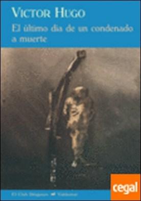 Último día d eun condenado a muerte, El . Incluye Claude Gueux