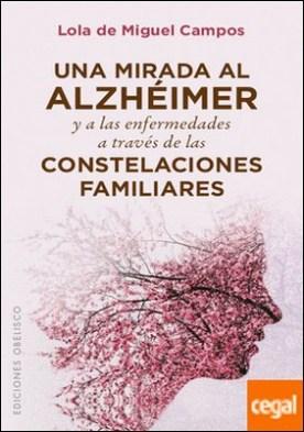 Una mirada al alzhéimer y a las enfermedades a través de las constelaciones familiares por DE MIGUEL CAMPOS, LOLA
