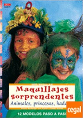 Serie Maquillaje nº 17. MAQUILLAJES SORPRENDENTES. ANIMALES, PRINCESAS, HADAS. . ...PRINCESAS,HADAS.../12 MODELOS PASO A PASO por Wolfanger-Von Kleist, Nicole PDF