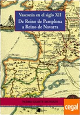 Vasconia en el siglo XII . DE REINO DE PAMPLONA A REINO DE NAVARRA