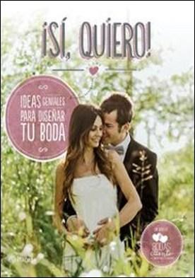 ¡Sí, quiero! (Edición enriquecida con material audiovisual). Ideas geniales para diseñar tu boda