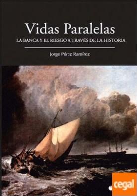 VIDAS PARALELAS . La banca y el riesgo a través de la historia por Pérez Ramírez, Jorge