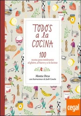 Todos a la cocina . 100 recetas para intolerantes al gluten, al huevo y a la lactosa