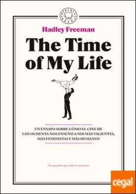 The Time of My Life . Un ensayo sobre cómo el cine de los ochenta nos enseñó a ser más valientes, más feministas y más humanos.
