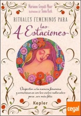 Rituales femeninos para las cuatro estaciones . Despertar a la esencia femenina y armonizarse con los ciclos naturales para ser más feliz