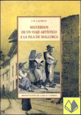 Recuerdos de un viaje artístico a la isla de Mallorca . ...ISLA DE MALLORCA por Laurens, Joseph-Bonaventure
