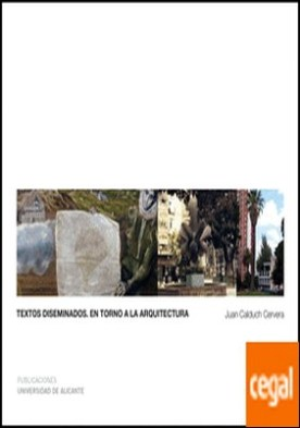 Textos diseminados . En torno a la arquitectura por Calduch Cervera, Juan Antonio