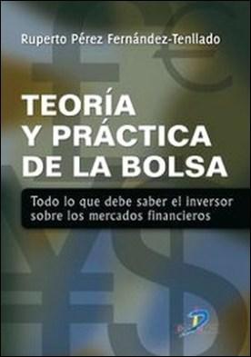 Teor¡a y práctica de la bolsa. Todo lo que debe saber el inversor sobre los mercados financieros. por Ruperto Pérez Fernández Tenllado PDF