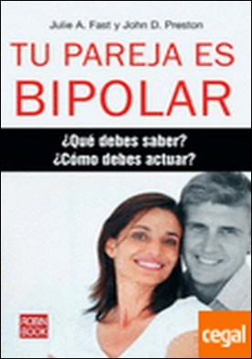 Tu pareja es bipolar . Qué debes hacer como debes actuar por Fast, Julie A.
