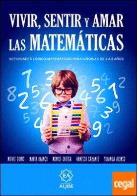 Vivir, sentir y amar las matemáticas . Actividades lógico-matemáticas para niños y niñas de 3 a 8 años por Gomis Selva, Nieves