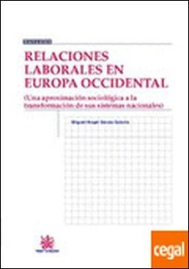 Relaciones Laborales en Europa Occidental . Una aproximación sociológica a la tranformación de sus sistemas nacionales por Miguel Ángel García Calavia