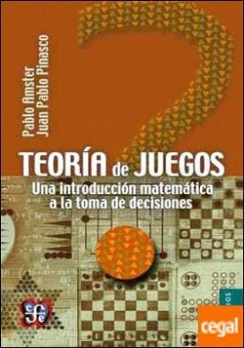 TEORÍA DE JUEGOS. UNA INTODUCCIÓN MATEMÁTICA A LA TOMA DE DECISIONES . UNA INTRODUCCION MATEMATICA A LA TOMA DE DECISIONES