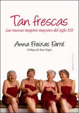 Tan frescas. Las nuevas mujeres mayores del siglo XXI. Prólogo de Rosa Regás