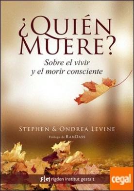 ¿Quién muere? . Sobre el vivir y el morir consciente