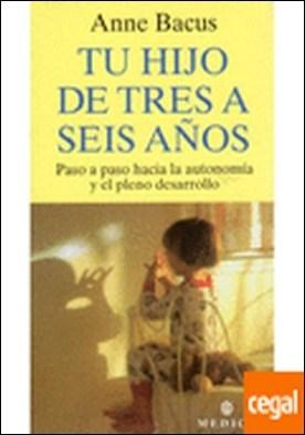 TU HIJO DE TRES A SEIS AÑOS . Paso a Paso Hacia la Autonomia y el Pleno Desarrollo por BACUS, ANNE PDF