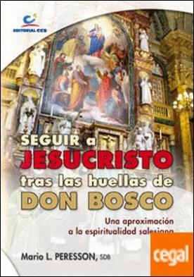 Seguir a Jesucristo tras las huellas de Don Bosco . Una aproximación a la espiritualidad salesiana por Peresson Tonelli, Mario L. PDF