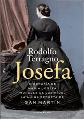 Josefa: Biografía de María Josefa Morales de los Ríos, la amiga secreta de San Martín por Rodolfo Terragno