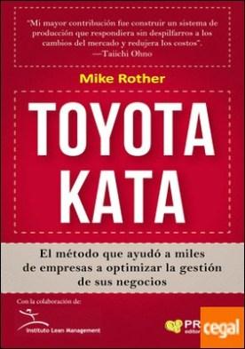 Toyota Kata . El método que ayudó a miles de empresas a optimizar la gestión de sus negocios