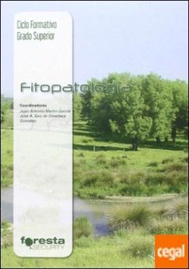 Técnico superior en gestión forestal y del medio natural. Fitopatología por Martín García, Juan Antonio; Saiz de Omeñaca González, José A.