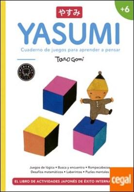 Yasumi +6 . Cuaderno de juegos para aprender a pensar