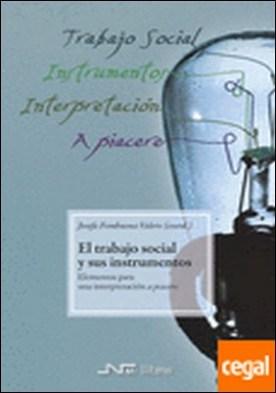 Trabajo social y sus instrumentos, El . Elementos para una interpretación a piacere
