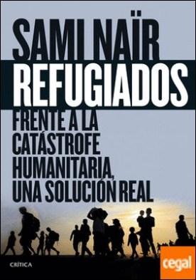 Refugiados . Frente a la catástrofe humanitaria, una solución real