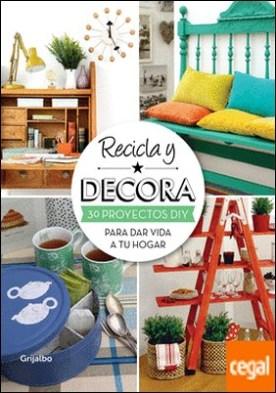 Recicla y decora . 30 proyectos DIY para dar vida a tu hogar