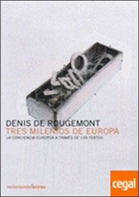 Tres milenios de Europa . la conciencia europea a través de los textos por Denis de Rougemont PDF