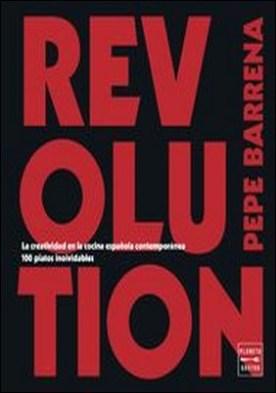 Revolution. La creatividad en la cocina española contemporánea. 100 platos inolvidables