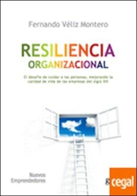Resiliencia organizacional . El desafío de cuidar a las personas, mejorando la calidad de vida en las empresas del siglo XXI