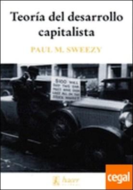 Teoría del desarrollo capitalista . Principios de la Economía Política de Marx por Paul M. Sweezy (Introducción inédita de Michael A. Lebowitz)