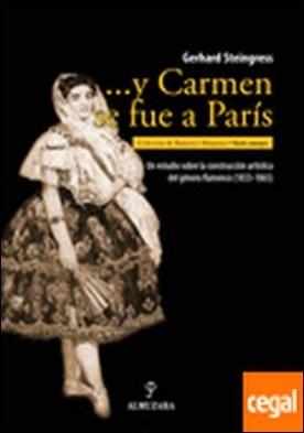 ...y Carmen se fue a París . Un estudio sobre la construcción artística del género flamenco (1833-1865)