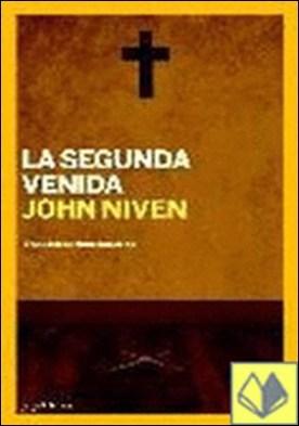 Segunda venida, La . EL MESIAS VUELVE A LA TIERRA Y SE ARMA por Niven, John PDF