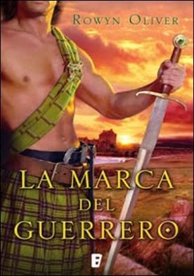 La marca del guerrero (Premio Vergara - El Rincón de la Novela Romántica 2013) por Rowyn Oliver PDF