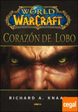 World of Warcraft: corazón de lobo por RICHARD A. KNAAK