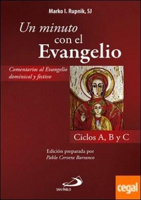 Un minuto con el Evangelio . Comentario al Evangelio dominical y festivo. Ciclos A, B, C