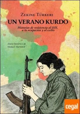 Un verano kurdo . Historias de resistencia al ISIS, a la ocupación y al exilio