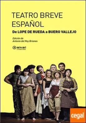 Teatro breve español . De Lope de Rueda a Buero Vallejo