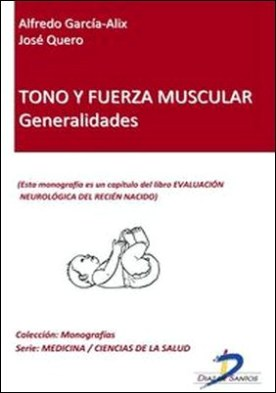 Tono y fuerza muscular. Generalidades. Evaluación neurológica del recién nacido