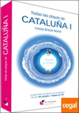 Totes les platges de Catalunya I . Costa Brava Nord : 184 perles per descobrir