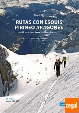 RUTAS CON ESQUÍS PIRINEO ARAGONÉS TOMO II . 80 RECORRIDOS DESDE SALLENT A ORDESA