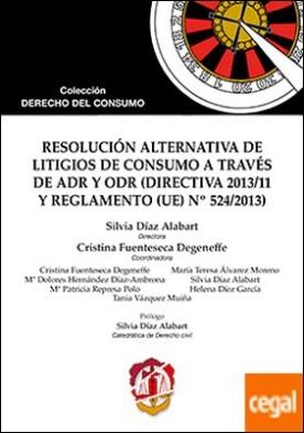 Resolución alternativa de litigios de consumo a través de ADR y ODR . Directiva 2013/11 y Reglamento (UE) Nº 524/2013