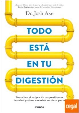 Todo está en tu digestión . Descubre el origen de tus problemas de salud y cómo curarlos en cinco pasos
