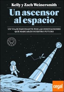Un ascensor al espacio . Un viaje fascinante por las innovaciones que marcarán nuestro futuro