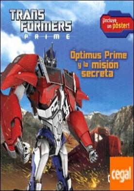 Transformers Prime. Óptimus Prime y la misión secreta . ¡Incluye un póster!
