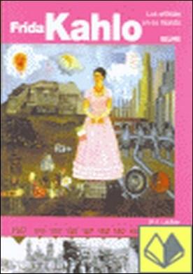 ZRArtistas y su mundo. FRIDA KAHLO . FRIDA KAHLO. LOS ARTISTAS Y SU MUNDO por LAIDLAW, JILL A. PDF