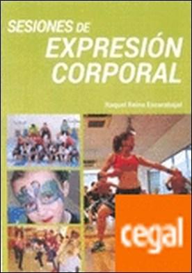 Sesiones de Expresión Corporal . Iniciación a la Expresión Corporal por Reina Escarabajal, Raquel PDF