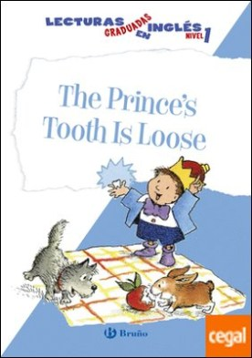 The Prince's Tooth Is Loose. Lecturas graduadas en inglés, nivel 1