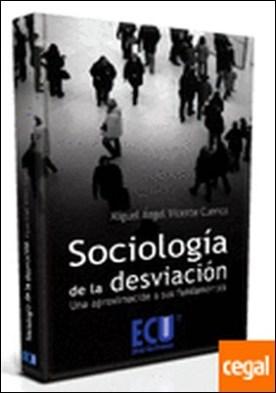 Sociología de la desviación. Una aproximación a sus fundamentos . Una aproximación hacia sus fundamentos por Vicente Cuenca, Miguel Ángel PDF